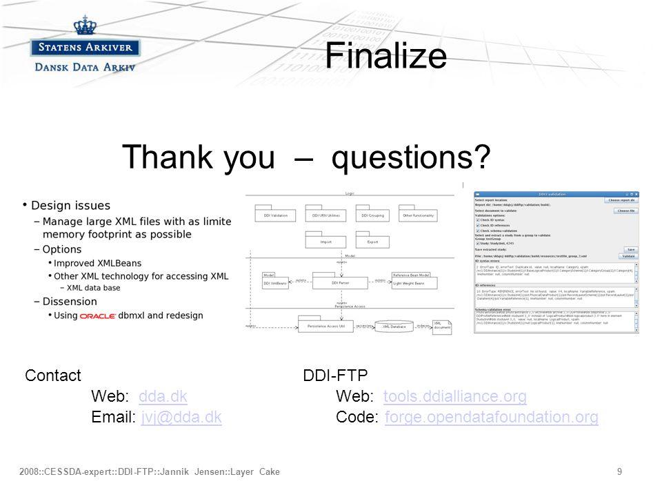 –Fjerde niveau 2008::CESSDA-expert::DDI-FTP::Jannik Jensen::Layer Cake9 Finalize Contact Web: dda.dkdda.dk Email: jvj@dda.dkjvj@dda.dk Thank you – questions.