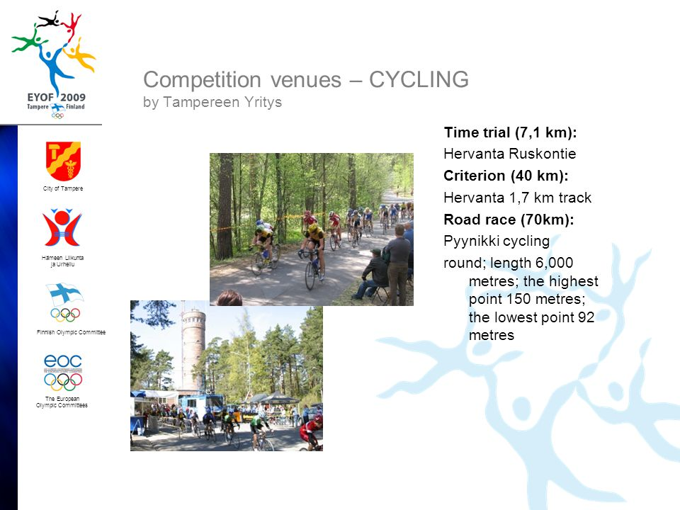 Finnish Olympic Committee City of Tampere Hämeen Liikunta ja Urheilu The European Olympic Committees Competition venues – CYCLING by Tampereen Yritys