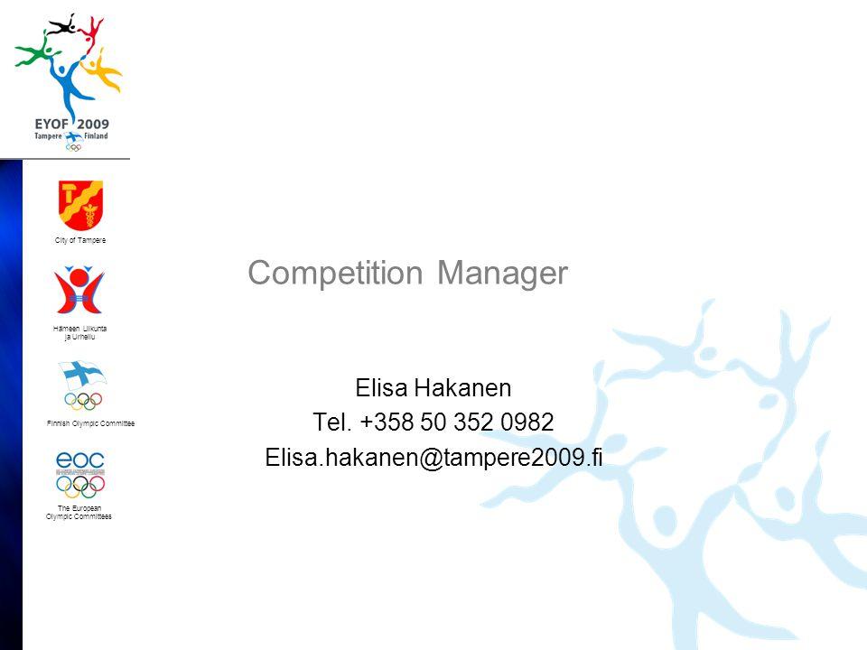 Finnish Olympic Committee City of Tampere Hämeen Liikunta ja Urheilu The European Olympic Committees Competition Manager Elisa Hakanen Tel.