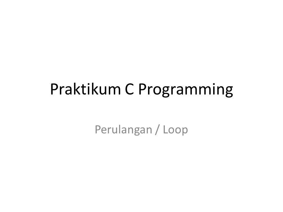 Praktikum C Programming Perulangan / Loop