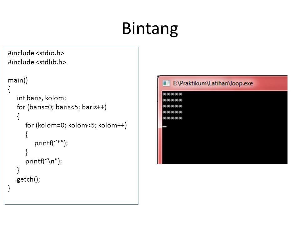 Bintang #include main() { int baris, kolom; for (baris=0; baris<5; baris++) { for (kolom=0; kolom<5; kolom++) { printf( * ); } printf( \n ); } getch(); }