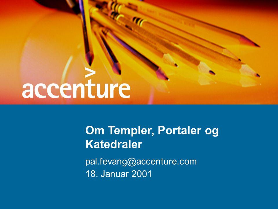 Om Templer, Portaler og Katedraler pal.fevang@accenture.com 18. Januar 2001