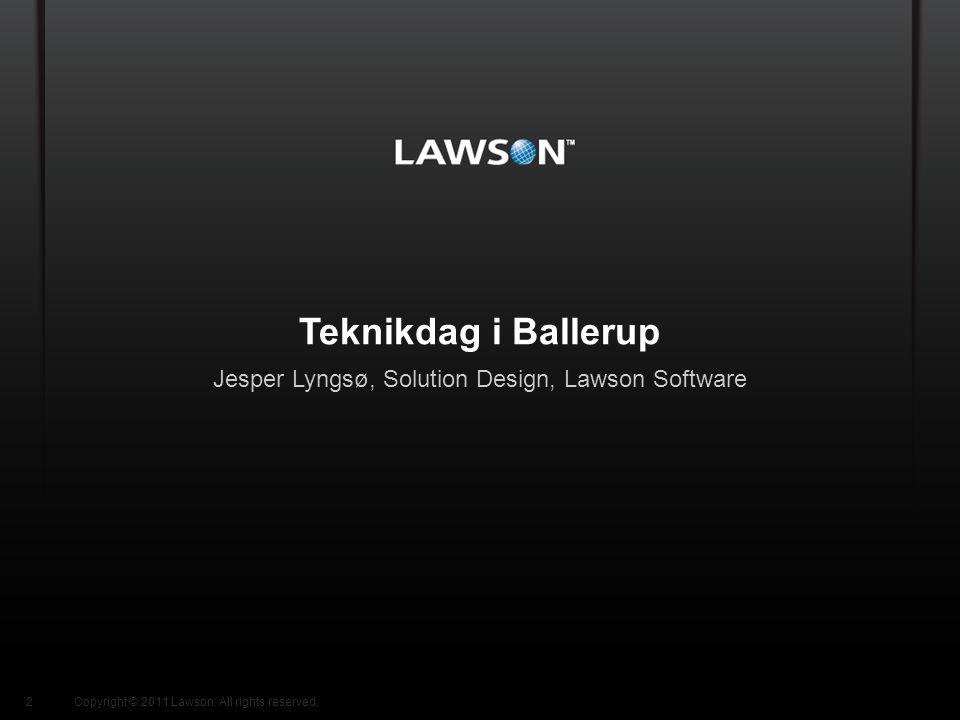 Lawson Template V.2 July 29, 2011 Teknikdag i Ballerup Jesper Lyngsø, Solution Design, Lawson Software 2Copyright © 2011 Lawson.