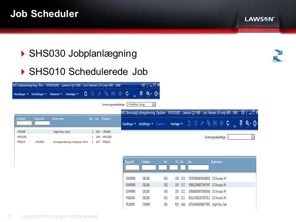 Lawson Template V.2 July 29, 2011 Job Scheduler  SHS030 Jobplanlægning  SHS010 Schedulerede Job Copyright © 2011 Lawson.