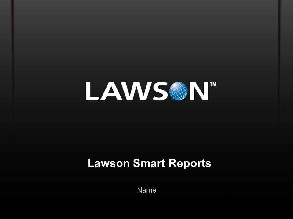 Lawson Template V.2 July 29, 2011 Lawson Smart Reports Name Ole Rasmussen Global Director Product Management ole.rasmussen@lawson.com