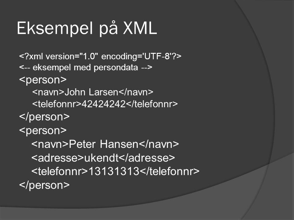 Eksempel på XML John Larsen 42424242 Peter Hansen ukendt 13131313
