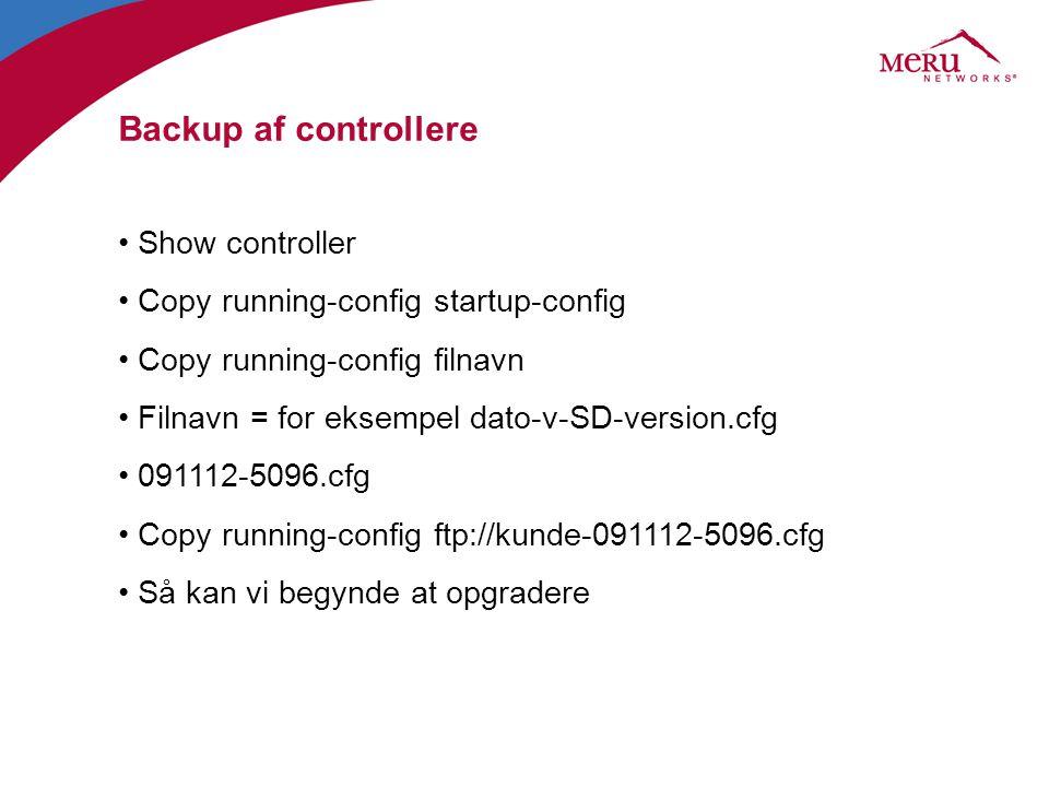 Opgradering af controllere •Show controller •Show flash (viser hvilke software image der er på controller) •Copy ftp://bruger:pwd@ip-på-ftp/filnavn.ftp://bruger:pwd@ip-på-ftp/filnavn •Filnavn = meru-5.1-90-MC1500-rpm.tar •Show flash •Configure terminal -> Auto-ap-upgrade disable •Upgrade controller 5.1-90 => reboot controller •Upgrade ap same all •Configure terminal -> Auto-ap-upgrade enable