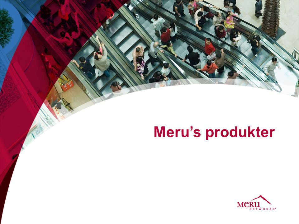 Meru's Extensive Product Portfolio Indoor Access Points Controllers - Appliance & VE - Services Appliance - Appliance & VE - Applications MC4200 500 APs 5,000 clients MC3200 200 APs 2,000 clients SA200 SA2000 Scale Service Assurance Manager E(z)RF NMS Spectrum Manager Identity Manager Guest Management & Smart Connect Compliance Manager & WIP MC6000 5,000 APs 50,000 clients MC1550 30 APs 500 clients SA250 Q3.
