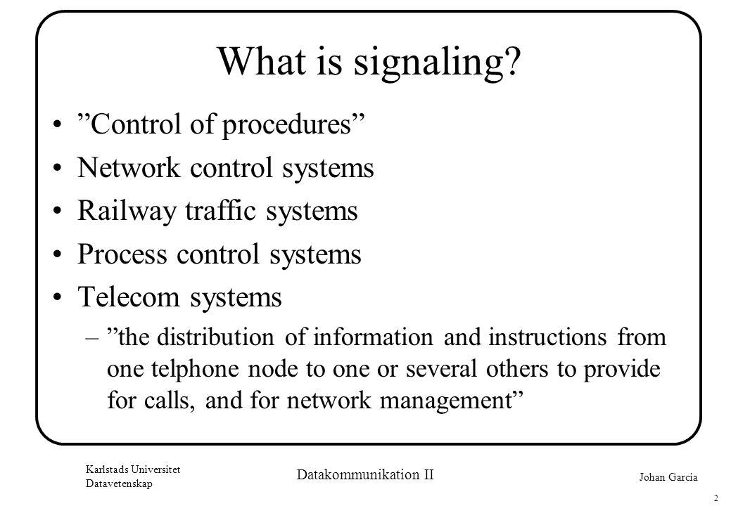 Johan Garcia Karlstads Universitet Datavetenskap 2 Datakommunikation II What is signaling.