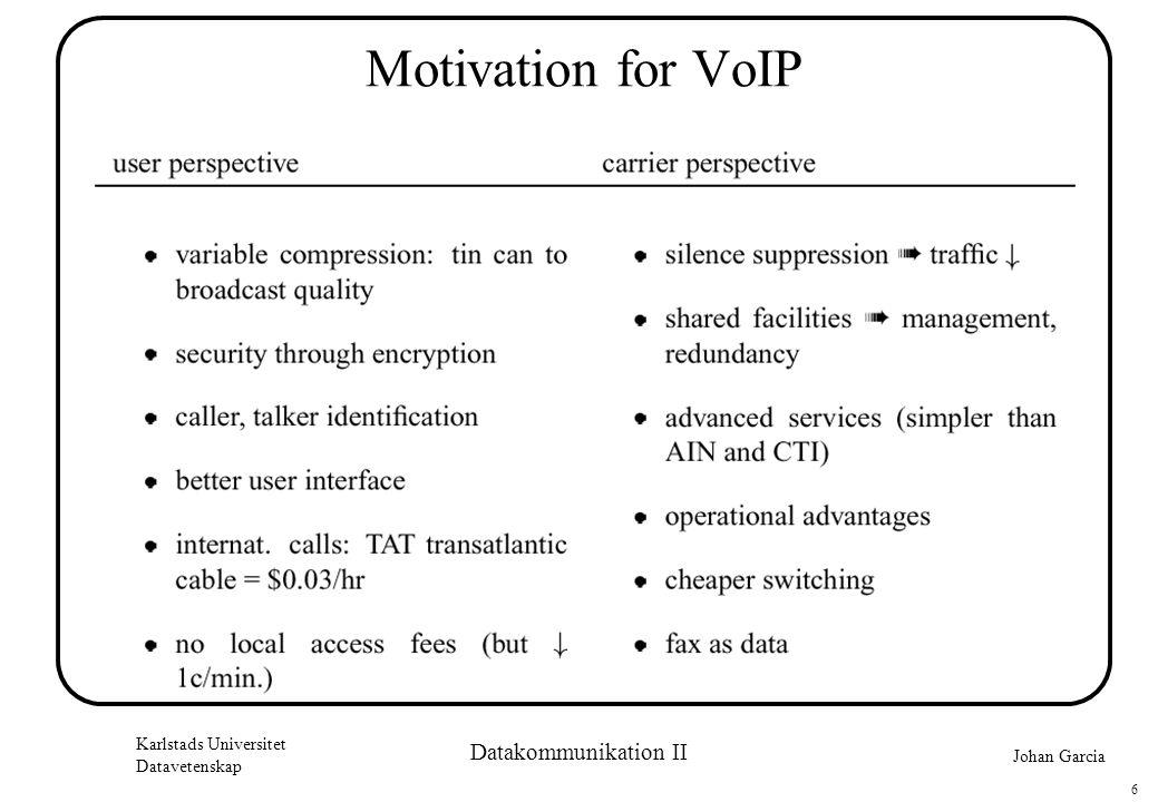 Johan Garcia Karlstads Universitet Datavetenskap 6 Datakommunikation II Motivation for VoIP