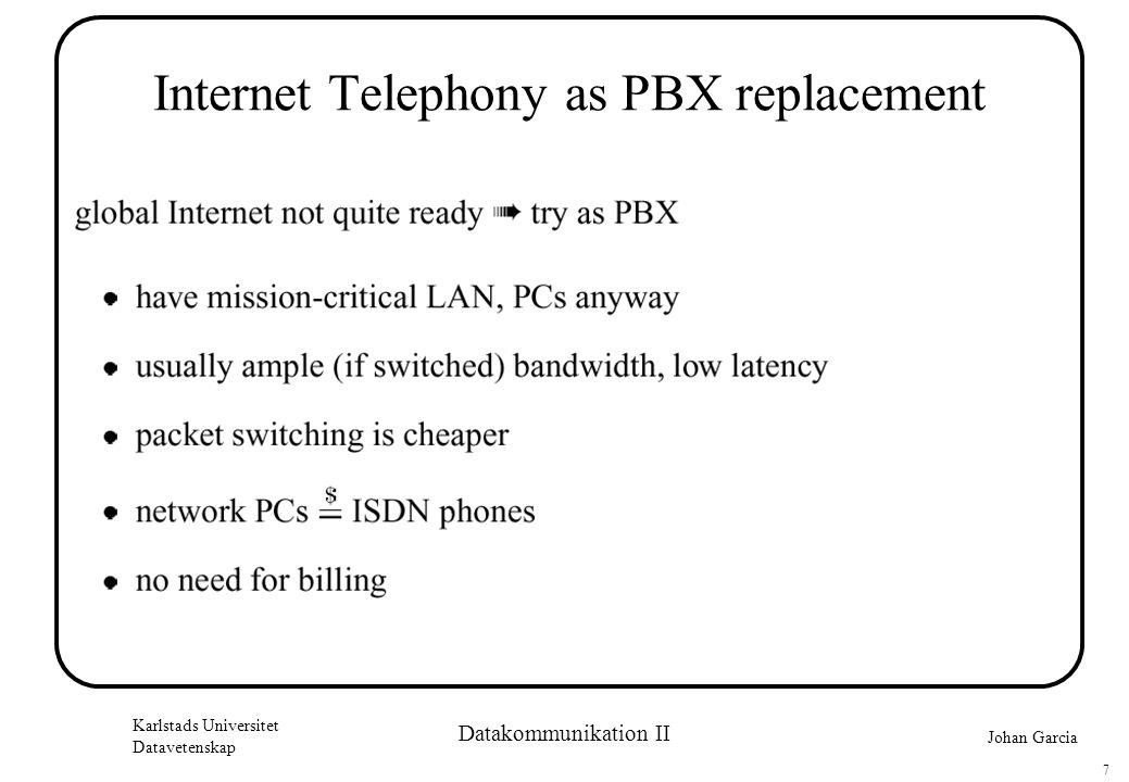 Johan Garcia Karlstads Universitet Datavetenskap 7 Datakommunikation II Internet Telephony as PBX replacement