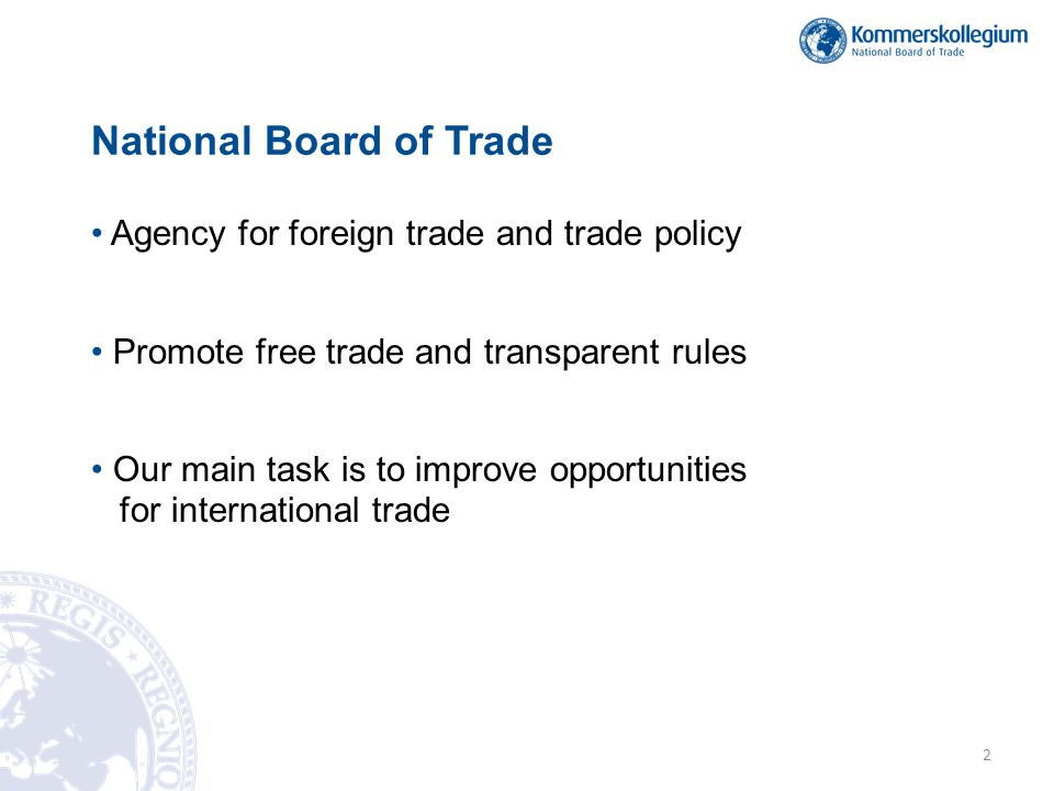 • Agency for foreign trade and trade policy • Promote free trade and transparent rules • Our main task is to improve opportunities for international trade National Board of Trade 2