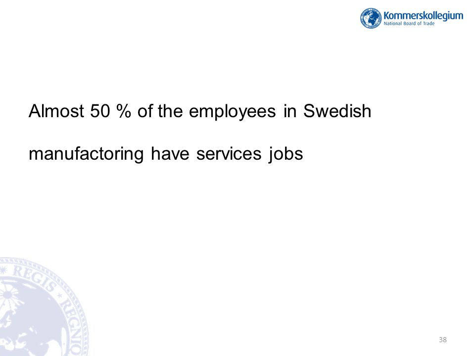 Almost 50 % of the employees in Swedish manufactoring have services jobs 38