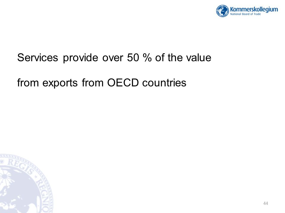 Services provide over 50 % of the value from exports from OECD countries 44