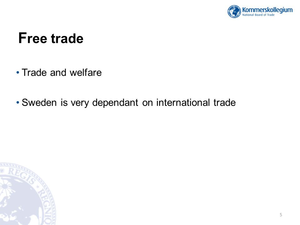 F ree trade •Trade and welfare •Sweden is very dependant on international trade 5