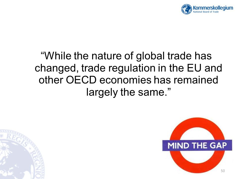 While the nature of global trade has changed, trade regulation in the EU and other OECD economies has remained largely the same. 50