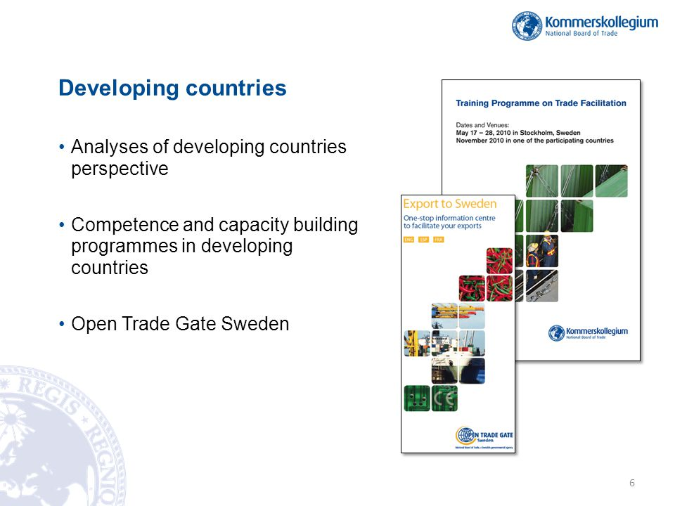 Developing countries •Analyses of developing countries perspective •Competence and capacity building programmes in developing countries •Open Trade Gate Sweden 6