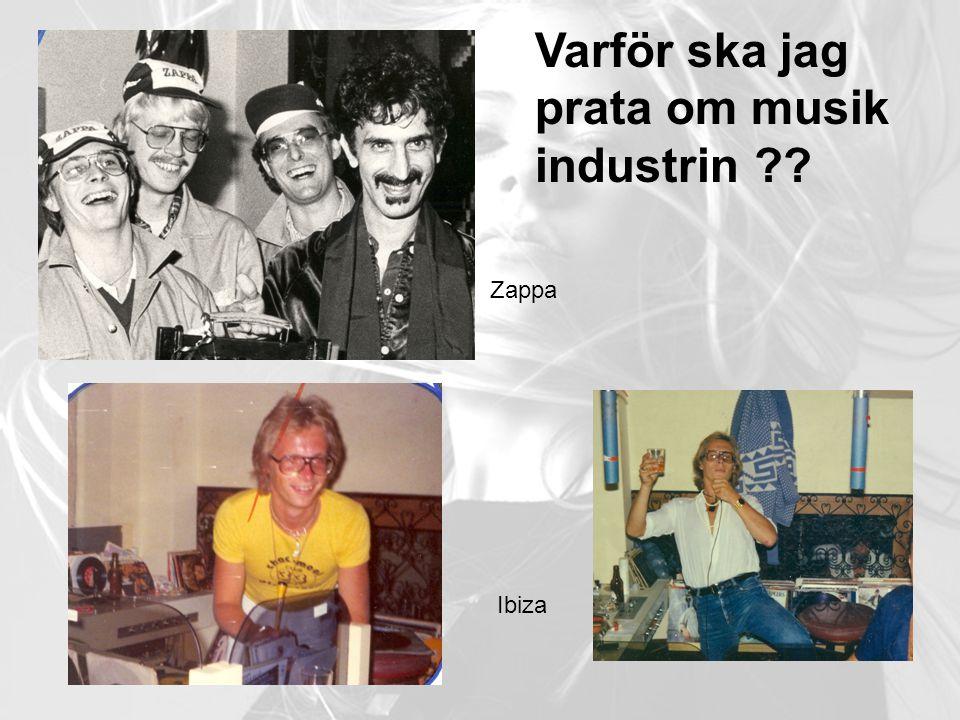 Varför ska jag prata om musik industrin Ibiza Zappa