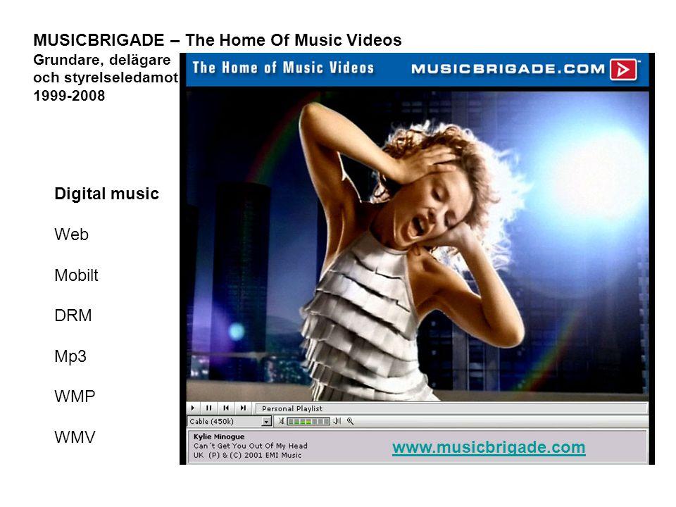 MUSICBRIGADE – The Home Of Music Videos Grundare, delägare och styrelseledamot 1999-2008 www.musicbrigade.com Digital music Web Mobilt DRM Mp3 WMP WMV