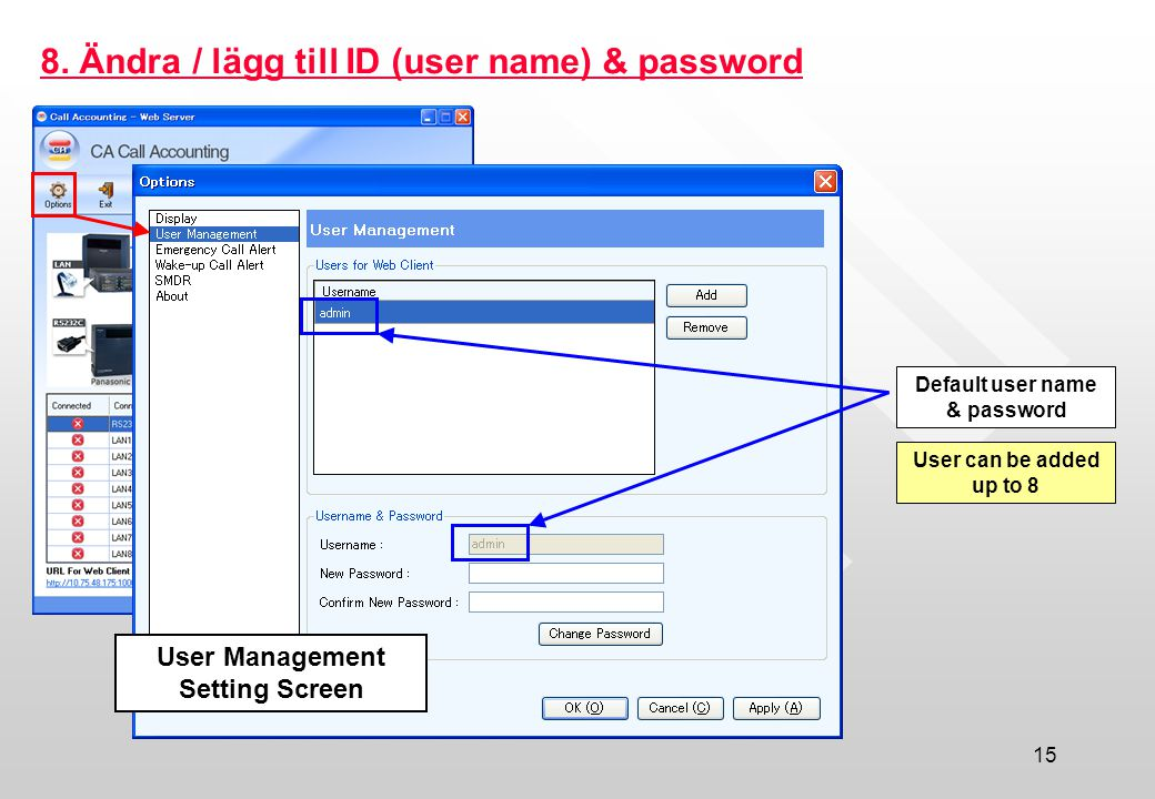 15 8. Ändra / lägg till ID (user name) & password Default user name & password User can be added up to 8 User Management Setting Screen