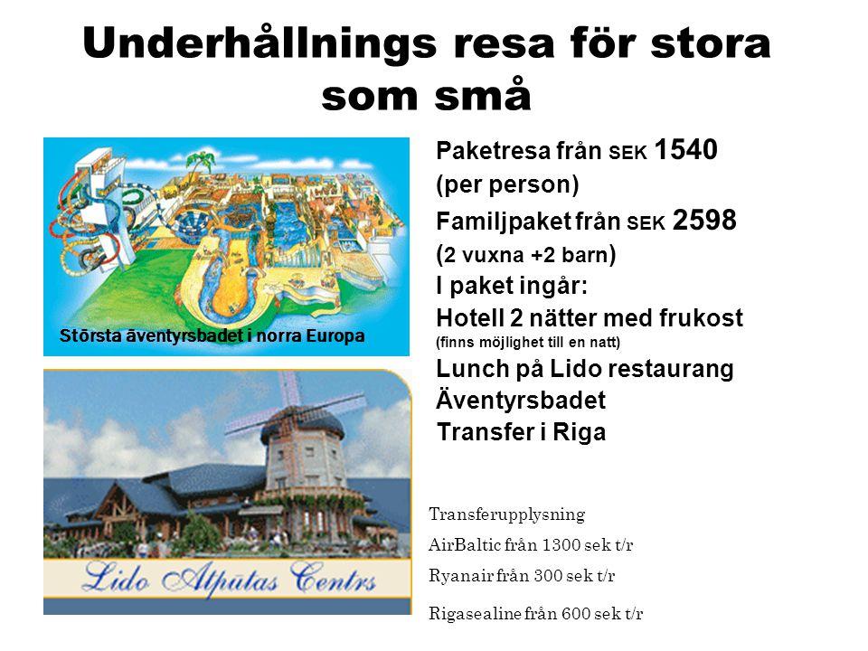 Underhållnings resa för stora som små Paketresa från SEK 1540 (per person) Familjpaket från SEK 2598 ( 2 vuxna +2 barn ) I paket ingår: Hotell 2 nätte
