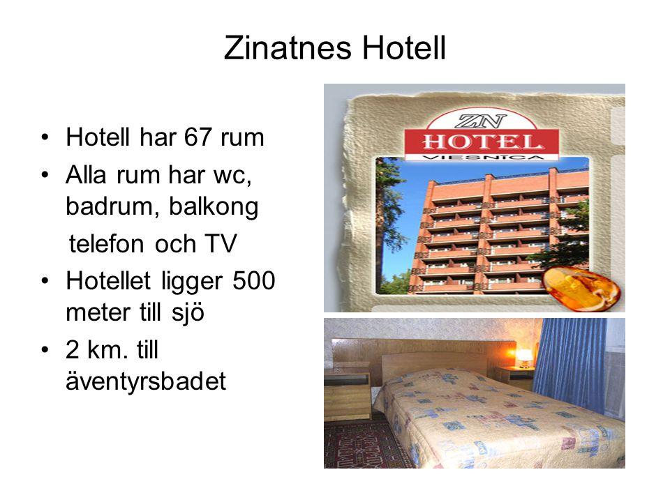 Zinatnes Hotell •Hotell har 67 rum •Alla rum har wc, badrum, balkong telefon och TV •Hotellet ligger 500 meter till sjö •2 km. till äventyrsbadet