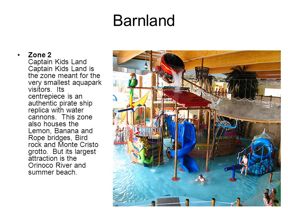Barnland •Zone 2 Captain Kids Land Captain Kids Land is the zone meant for the very smallest aquapark visitors.