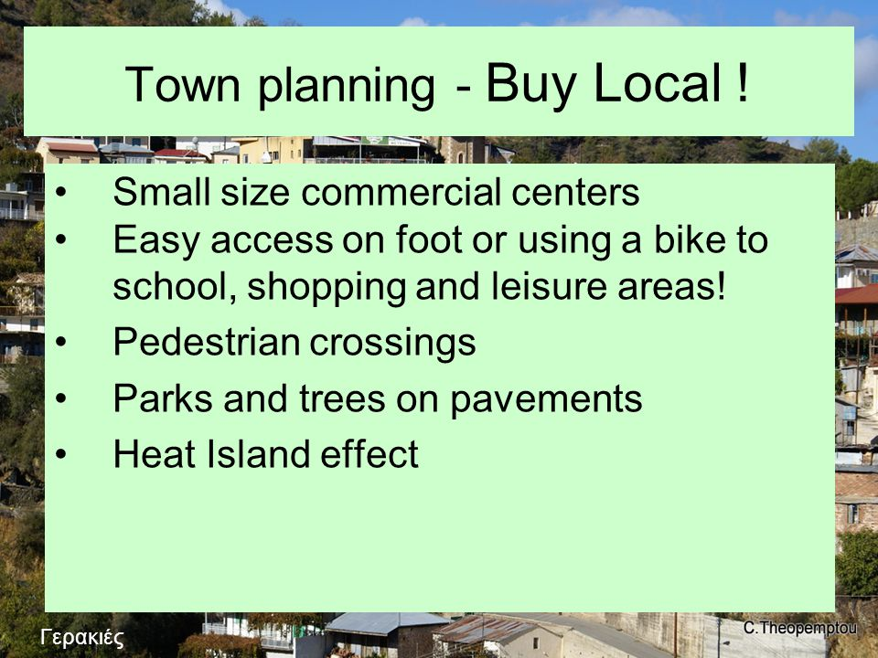 Town planning - Buy Local ! •Small size commercial centers •Easy access on foot or using a bike to school, shopping and leisure areas! •Pedestrian cro