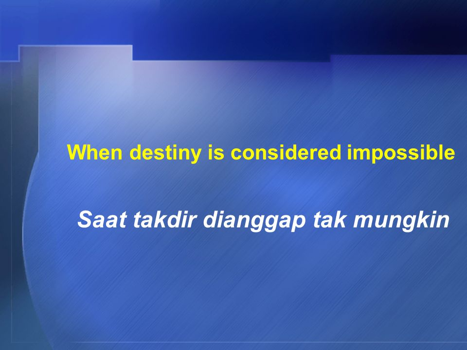 When destiny is considered impossible Saat takdir dianggap tak mungkin
