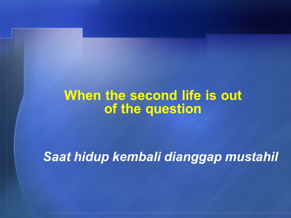 When the second life is out of the question Saat hidup kembali dianggap mustahil