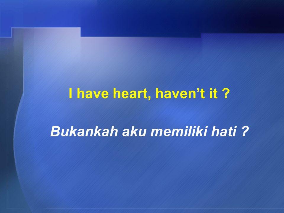 I have heart, haven't it Bukankah aku memiliki hati