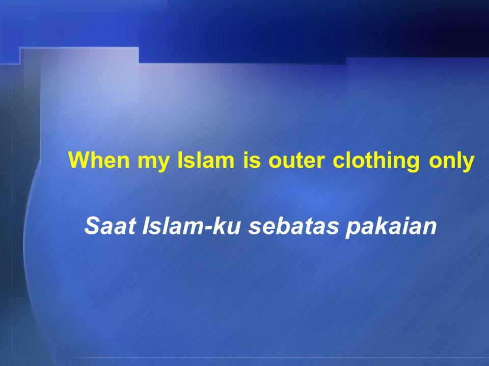 When my Iman is is words only Saat Iman-ku sebatas ucapan