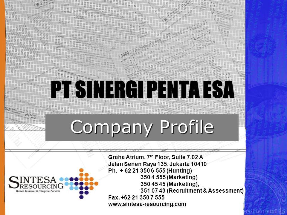 PT SINERGI PENTA ESA Company Profile Graha Atrium, 7 th Floor, Suite 7.02 A Jalan Senen Raya 135, Jakarta 10410 Ph. + 62 21 350 6 555 (Hunting) 350 4