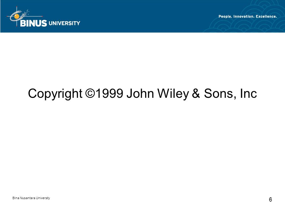 Copyright ©1999 John Wiley & Sons, Inc Bina Nusantara University 6