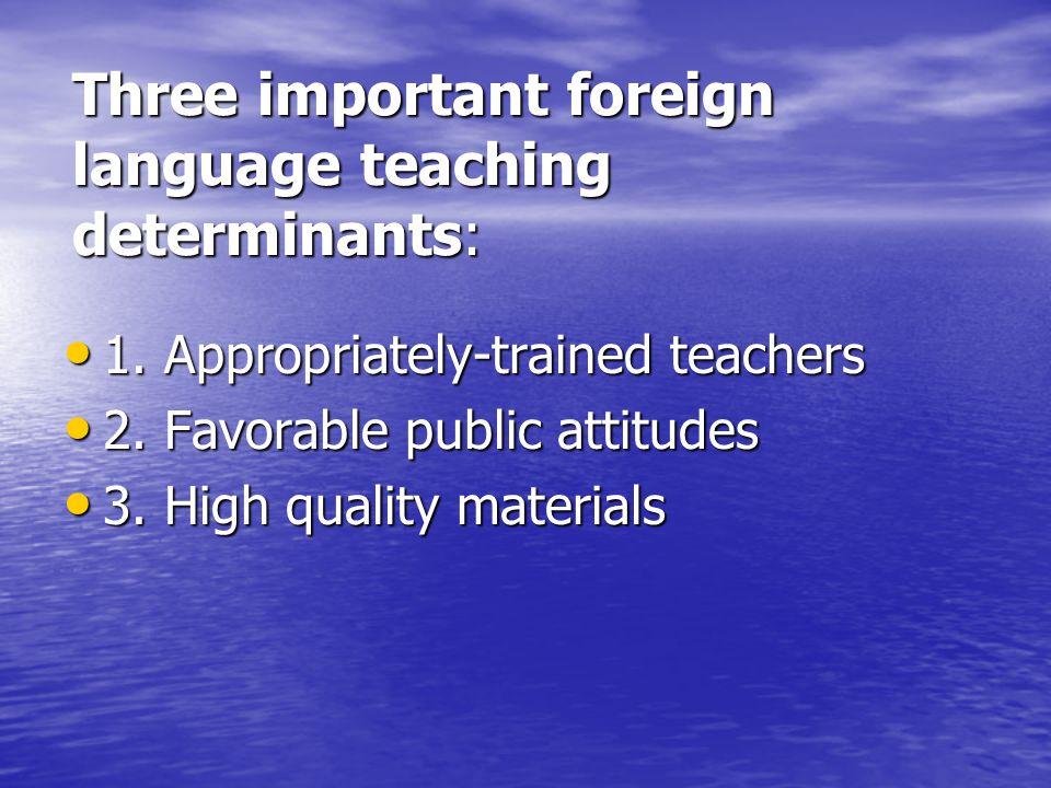 Three important foreign language teaching determinants: • 1.