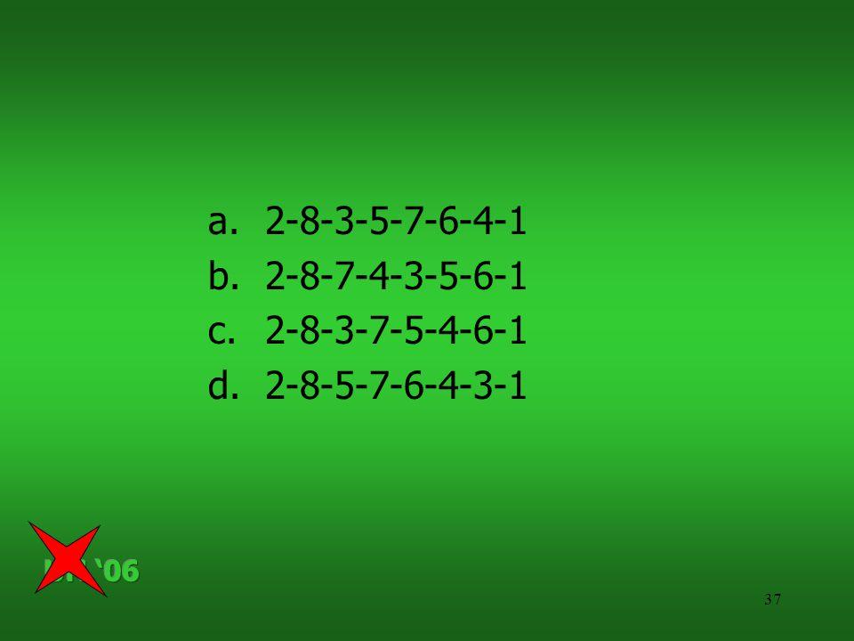 37 a.2-8-3-5-7-6-4-1 b.2-8-7-4-3-5-6-1 c.2-8-3-7-5-4-6-1 d.2-8-5-7-6-4-3-1