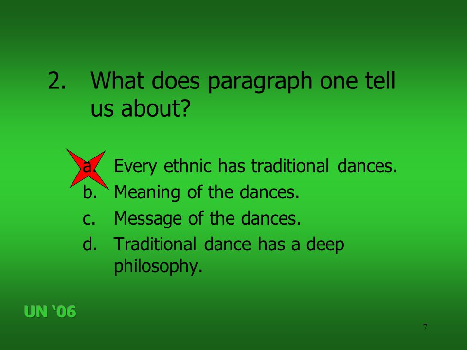 7 2.What does paragraph one tell us about? a.Every ethnic has traditional dances. b.Meaning of the dances. c.Message of the dances. d.Traditional danc