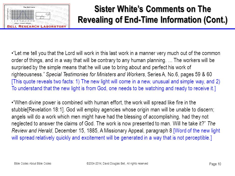"Sister White's Comments on The Revealing of End-Time Information (Cont.) •""Let me tell you that the Lord will work in this last work in a manner very"