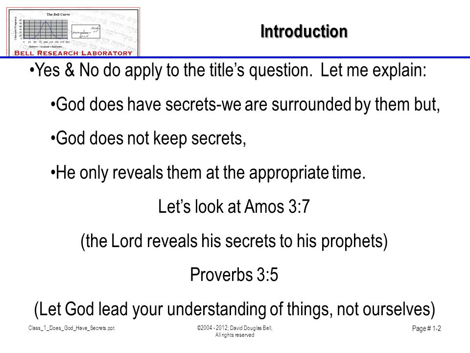 Class_1_Does_God_Have_Secrets.ppt©2004 - 2012; David Douglas Bell, All rights reserved Page # 1-2 Introduction •Yes & No do apply to the title's question.