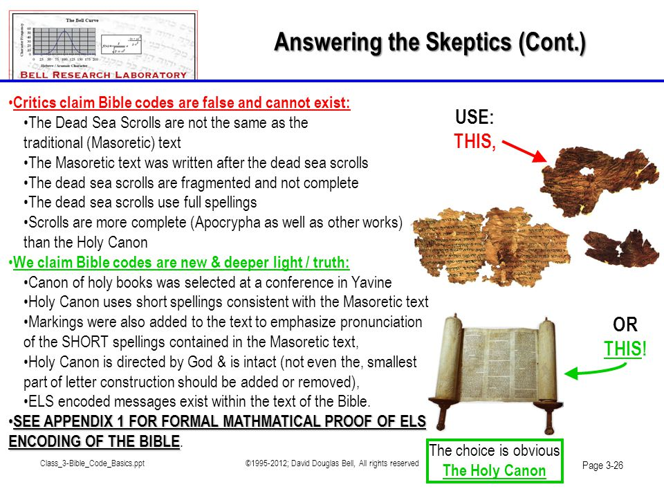 Class_3-Bible_Code_Basics.ppt©1995-2012; David Douglas Bell, All rights reserved Page 3-26 • Critics claim Bible codes are false and cannot exist: •Th