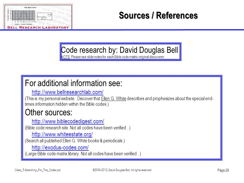 Class_5-Searching_For_The_Codes.ppt©2004-2012; David Douglas Bell, All rights reserved Page 28 Code research by: David Douglas Bell NOTE: Please see slide notes for each Bible code matrix original discoverer.