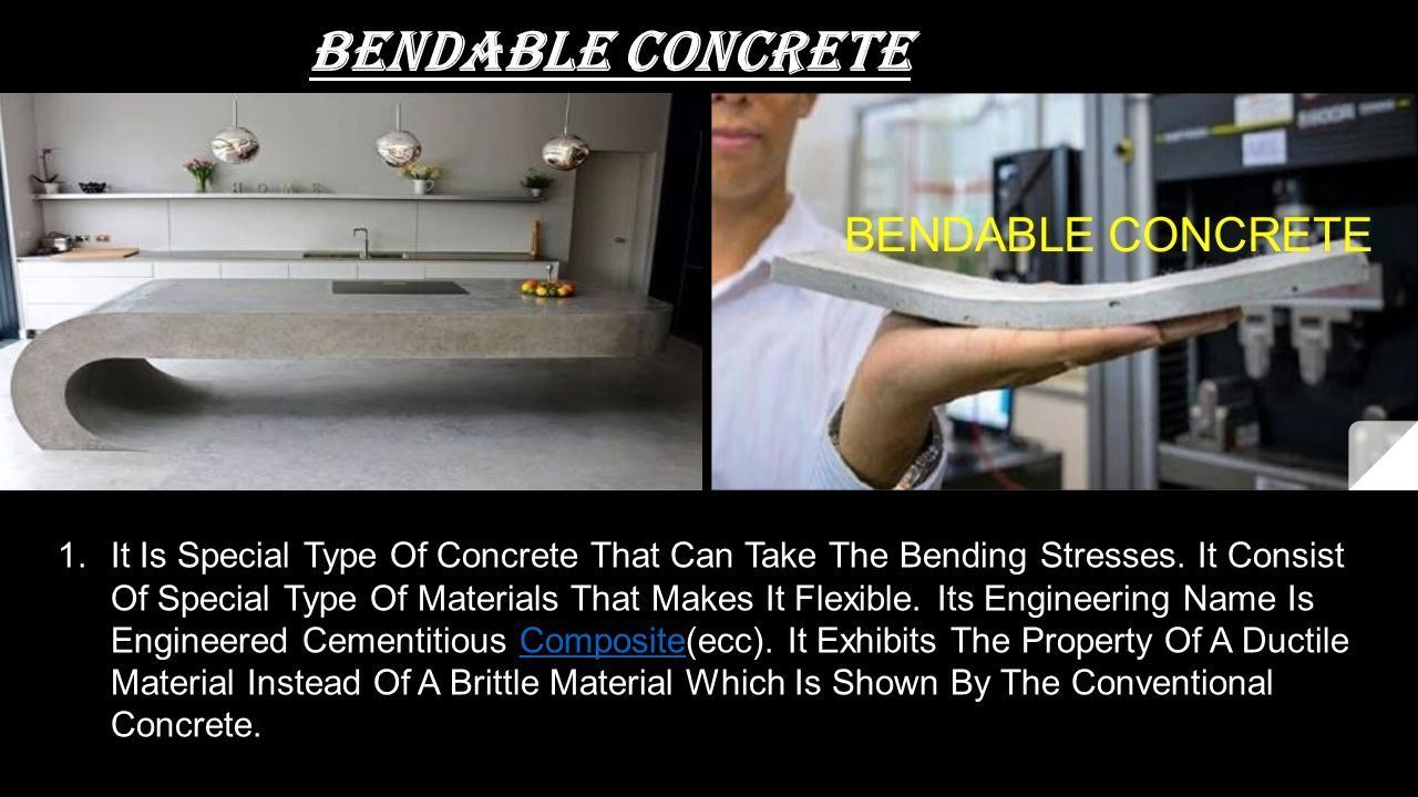 BEndable concrete 1.It Is Special Type Of Concrete That Can Take The Bending Stresses.
