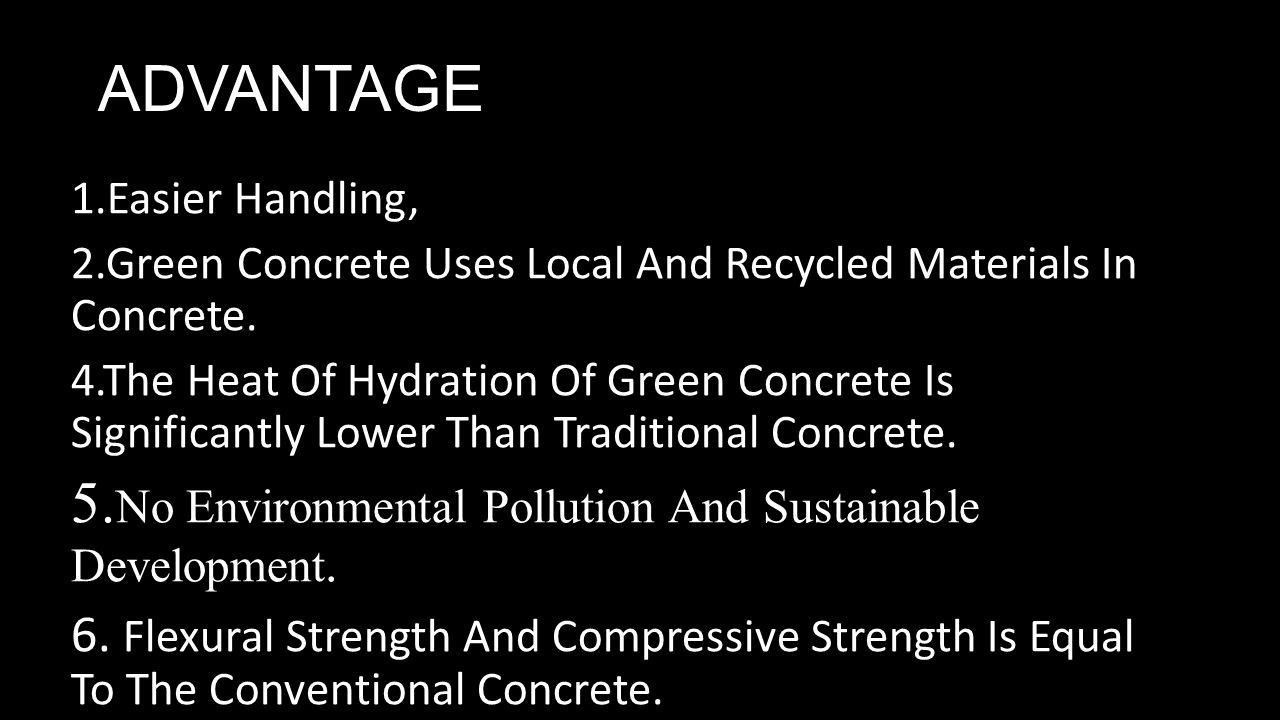 ADVANTAGE 1.Easier Handling, 2.Green Concrete Uses Local And Recycled Materials In Concrete.