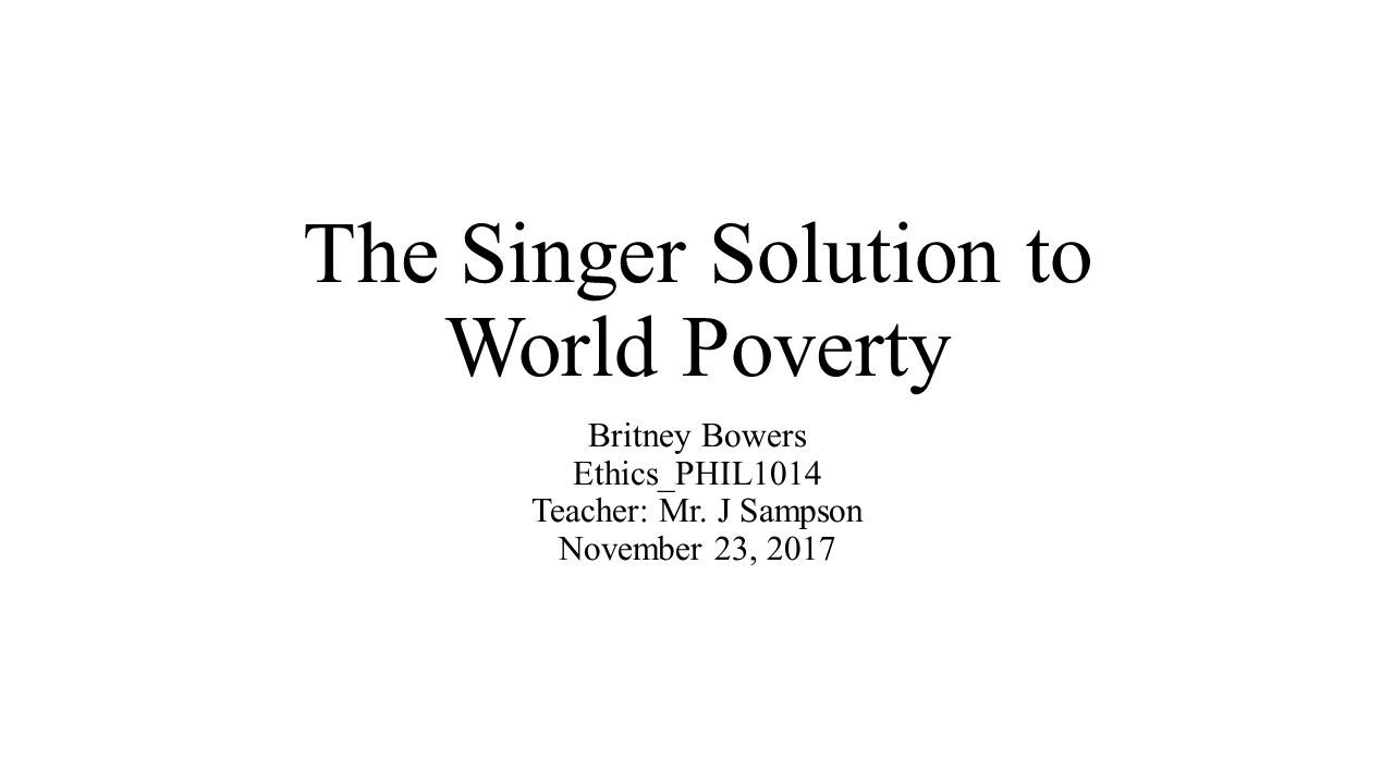 the singer solution to world poverty britney bowers  1 the singer solution to world poverty britney