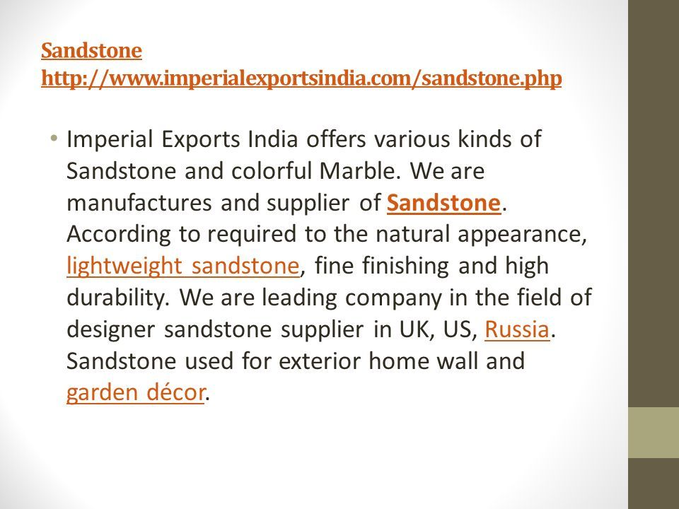 Sandstone   Imperial Exports India offers various kinds of Sandstone and colorful Marble.