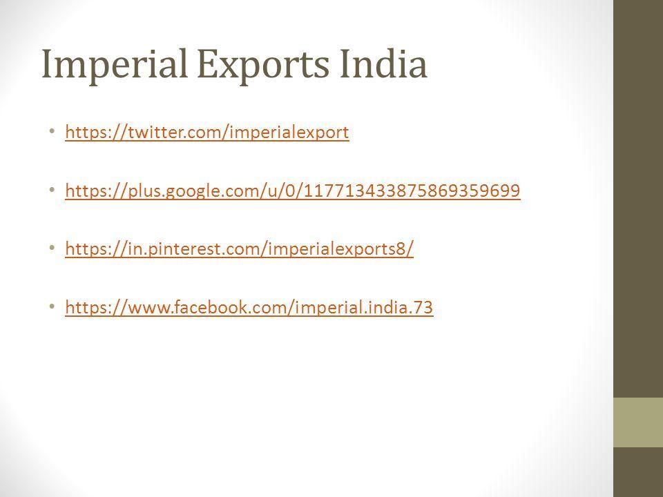 Imperial Exports India https://twitter.com/imperialexport https://plus.google.com/u/0/117713433875869359699 https://in.pinterest.com/imperialexports8/ https://www.facebook.com/imperial.india.73