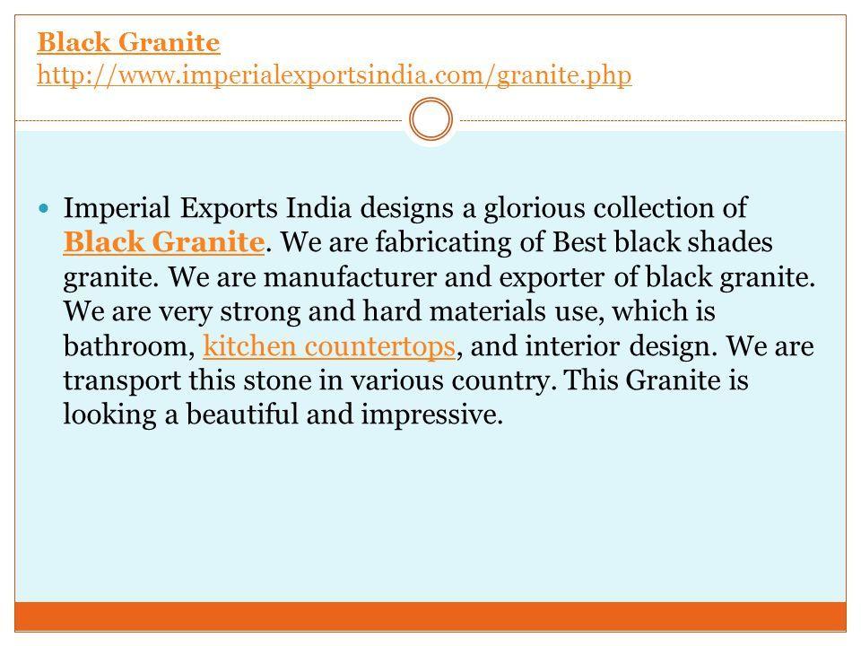 Black Granite http://www.imperialexportsindia.com/granite.php Imperial Exports India designs a glorious collection of Black Granite.