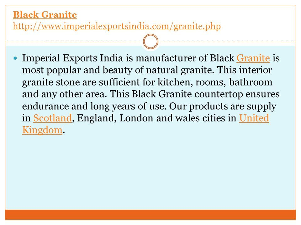 Black Granite http://www.imperialexportsindia.com/granite.php Imperial Exports India is manufacturer of Black Granite is most popular and beauty of natural granite.