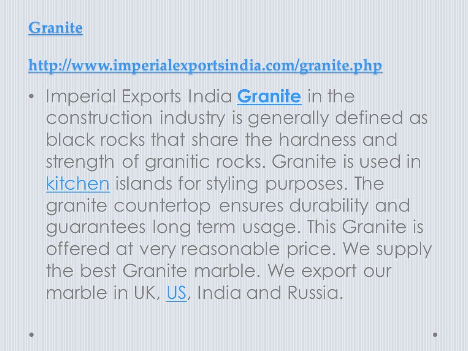 Granite http://www.imperialexportsindia.com/granite.php Granite http://www.imperialexportsindia.com/granite.php Imperial Exports India Granite in the construction industry is generally defined as black rocks that share the hardness and strength of granitic rocks.