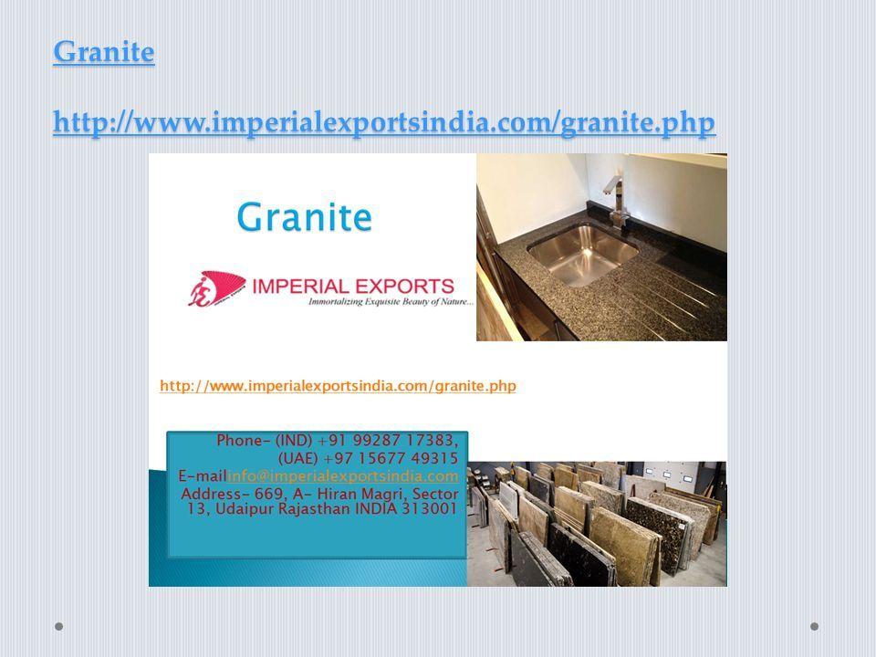 Granite http://www.imperialexportsindia.com/granite.php Granite http://www.imperialexportsindia.com/granite.php